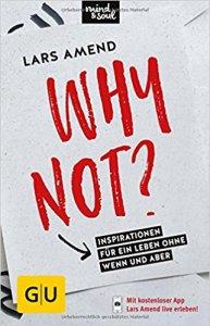Lars Amend: Why not? Inspirationen für ein Leben ohne Wenn und Aber